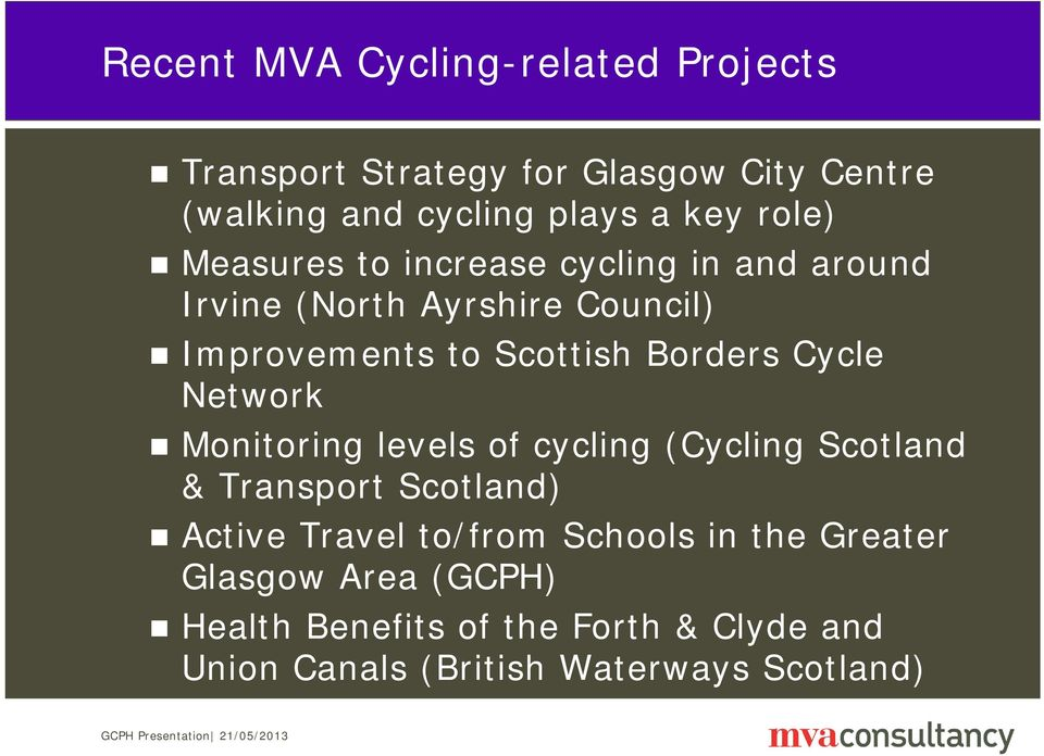 Cycle Network Monitoring levels of cycling (Cycling Scotland & Transport Scotland) Active Travel to/from Schools