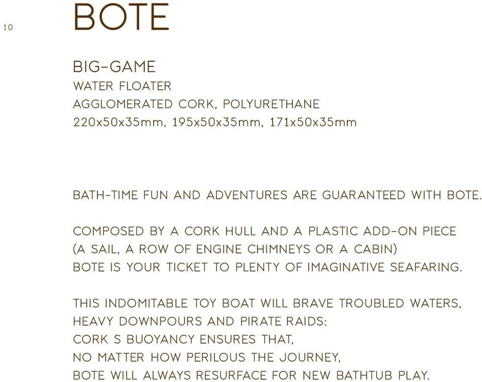 Composed by a cork hull and a plastic add-on piece (a sail, a row of engine chimneys or a cabin) Bote is your ticket to plenty