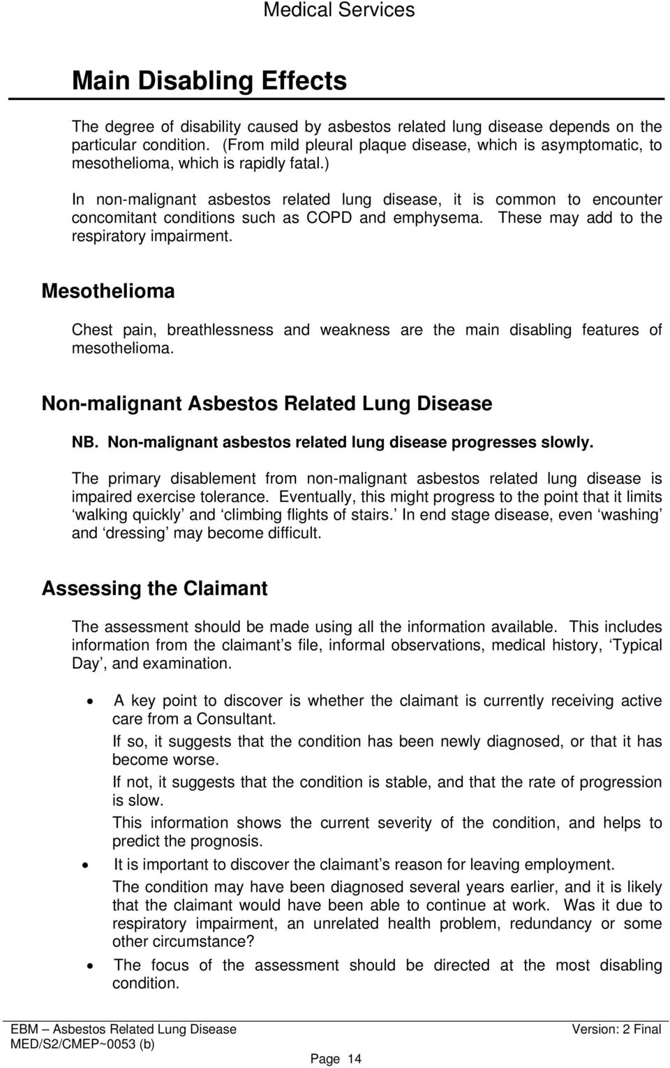 ) In non-malignant asbestos related lung disease, it is common to encounter concomitant conditions such as COPD and emphysema. These may add to the respiratory impairment.
