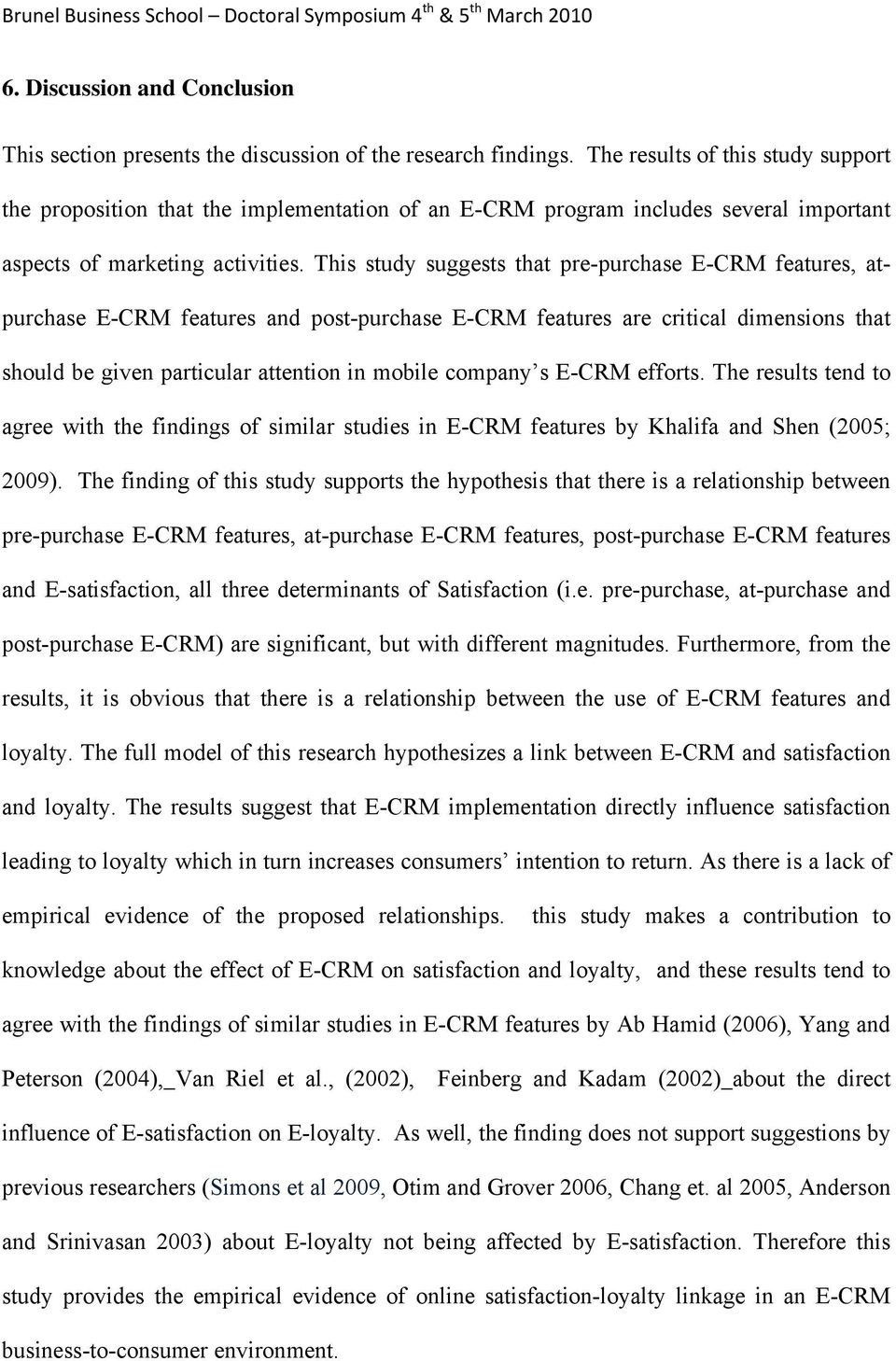 This study suggests that pre-purchase E-CRM features, atpurchase E-CRM features and post-purchase E-CRM features are critical dimensions that should be given particular attention in mobile company s