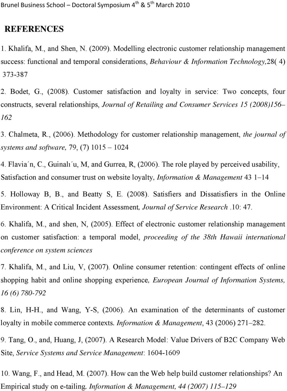 Customer satisfaction and loyalty in service: Two concepts, four constructs, several relationships, Journal of Retailing and Consumer Services 15 (2008)156 162 3. Chalmeta, R., (2006).