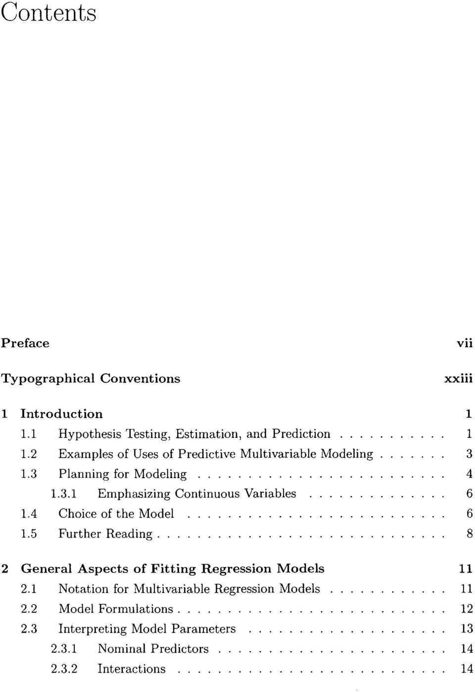 4 Choice of the Model 6 1.5 Further Reading 8 2 General Aspects of Fitting Regression Models 11 2.