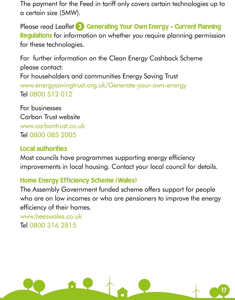 For further information on the Clean Energy Cashback Scheme please contact: For householders and communities Energy Saving Trust www.energysavingtrust.org.