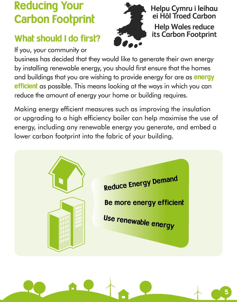 you are wishing to provide energy for are as energy efficient as possible. This means looking at the ways in which you can reduce the amount of energy your home or building requires.