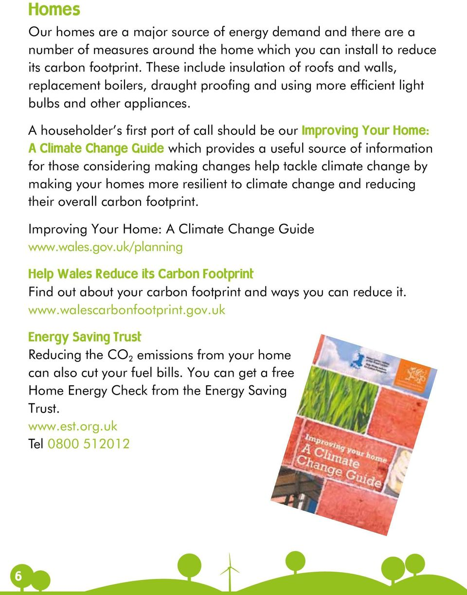 A householder s first port of call should be our Improving Your Home: A Climate Change Guide which provides a useful source of information for those considering making changes help tackle climate