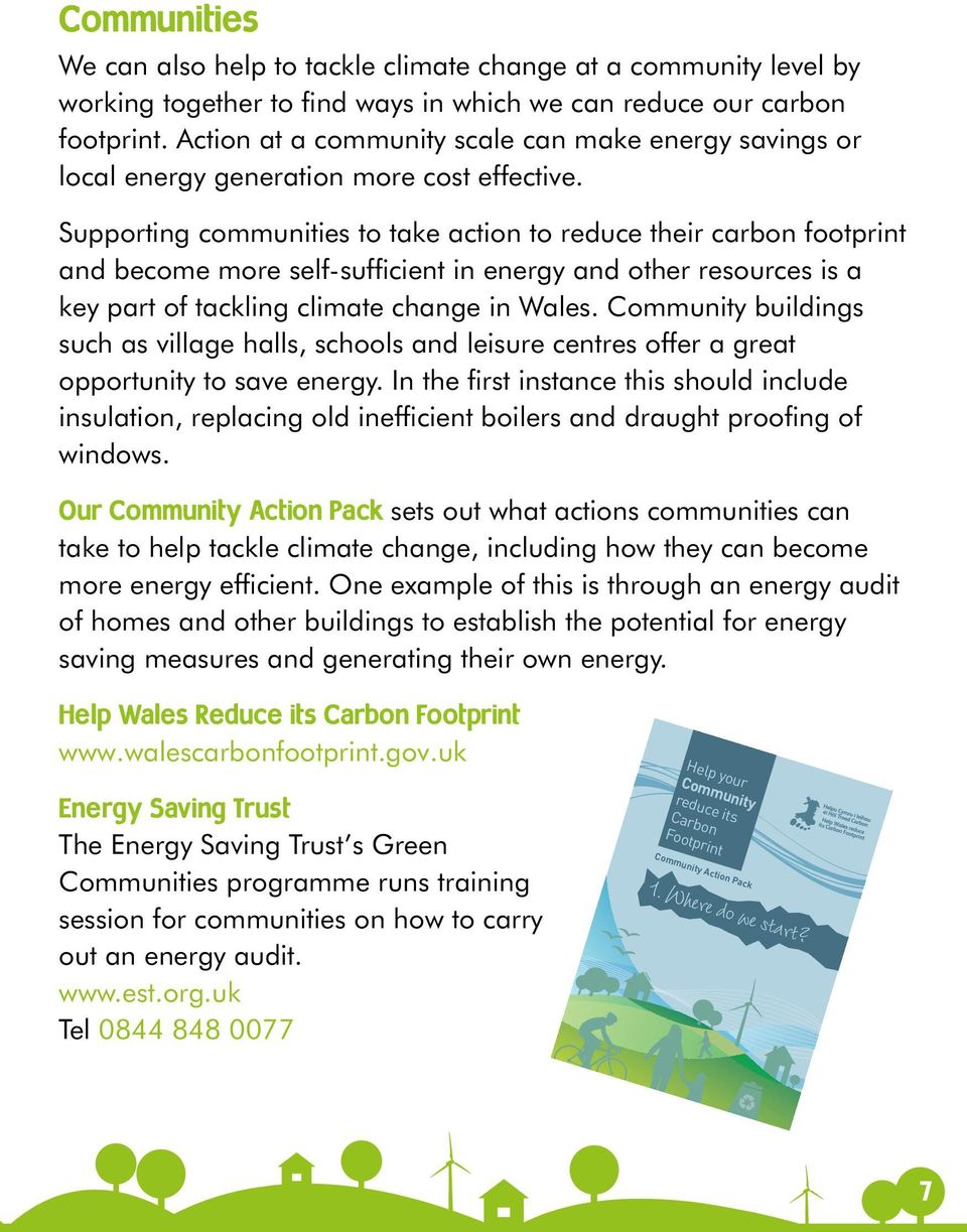 Supporting communities to take action to reduce their carbon footprint and become more self-sufficient in energy and other resources is a key part of tackling climate change in Wales.
