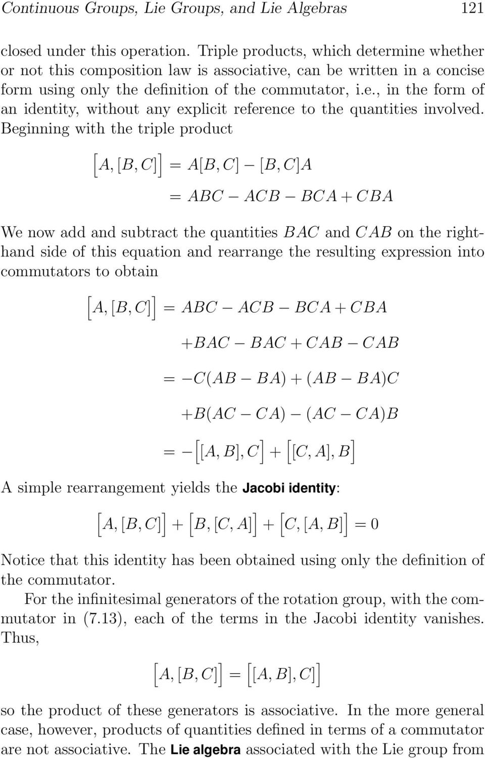 Beginning with the triple product [ ] A, [B,C] = A[B,C] [B,C]A = ABC ACB BCA + CBA We now add and subtract the quantities BAC and CAB on the righthand side of this equation and rearrange the