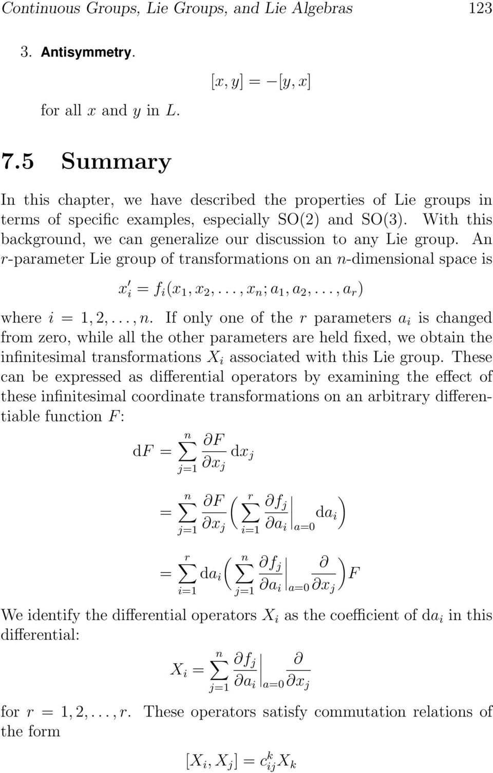 With this background, we can generalize our discussion to any Lie group. An r-parameter Lie group of transformations on an n-dimensional space is x i = f i (x 1,x 2,...,x n ; a 1,a 2,.