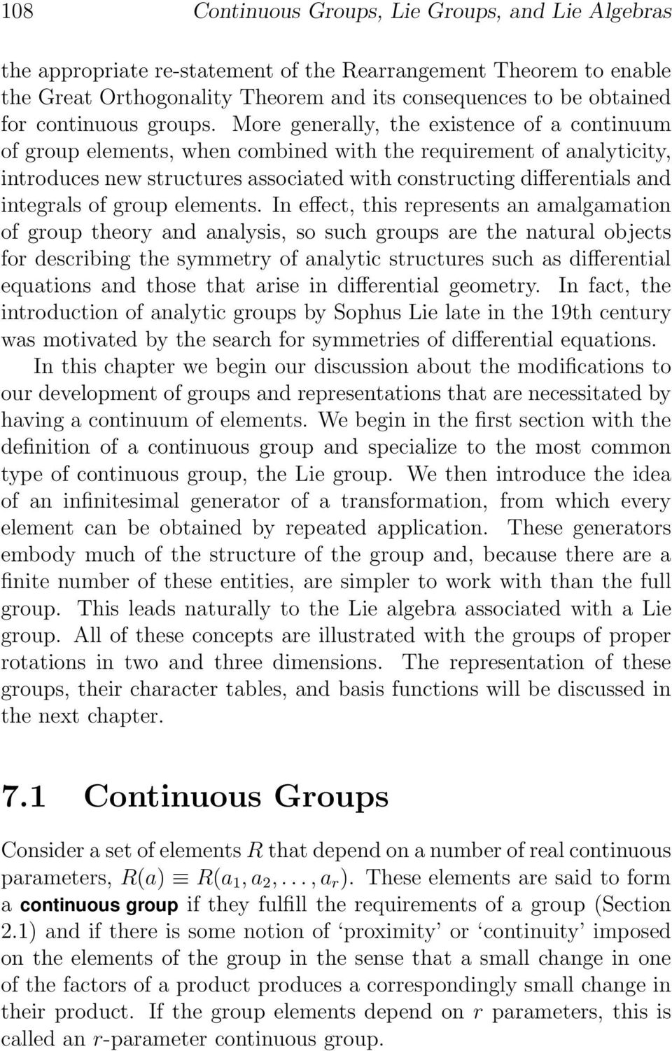 More generally, the existence of a continuum of group elements, when combined with the requirement of analyticity, introduces new structures associated with constructing differentials and integrals