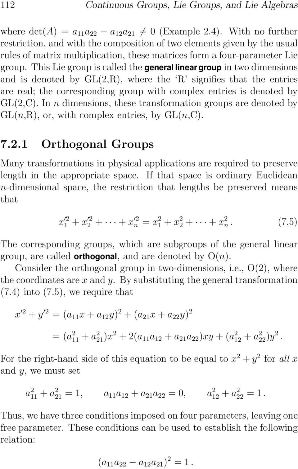 This Lie group is called the general linear group in two dimensions and is denoted by GL(2,R), where the R signifies that the entries are real; the corresponding group with complex entries is denoted
