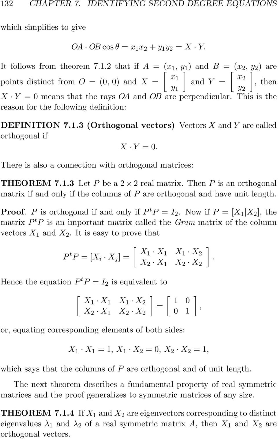 This is the reason for the following definition: DEFINITION 7.1.3 (Orthogonal vectors) Vectors X and Y are called orthogonal if X Y = 0. There is also a connection with orthogonal matrices: THEOREM 7.