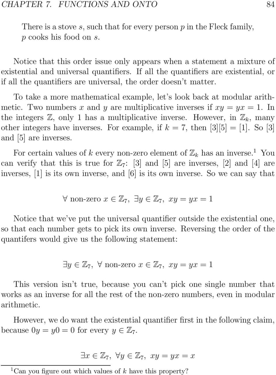 If all the quantifiers are existential, or if all the quantifiers are universal, the order doesn t matter. To take a more mathematical example, let s look back at modular arithmetic.