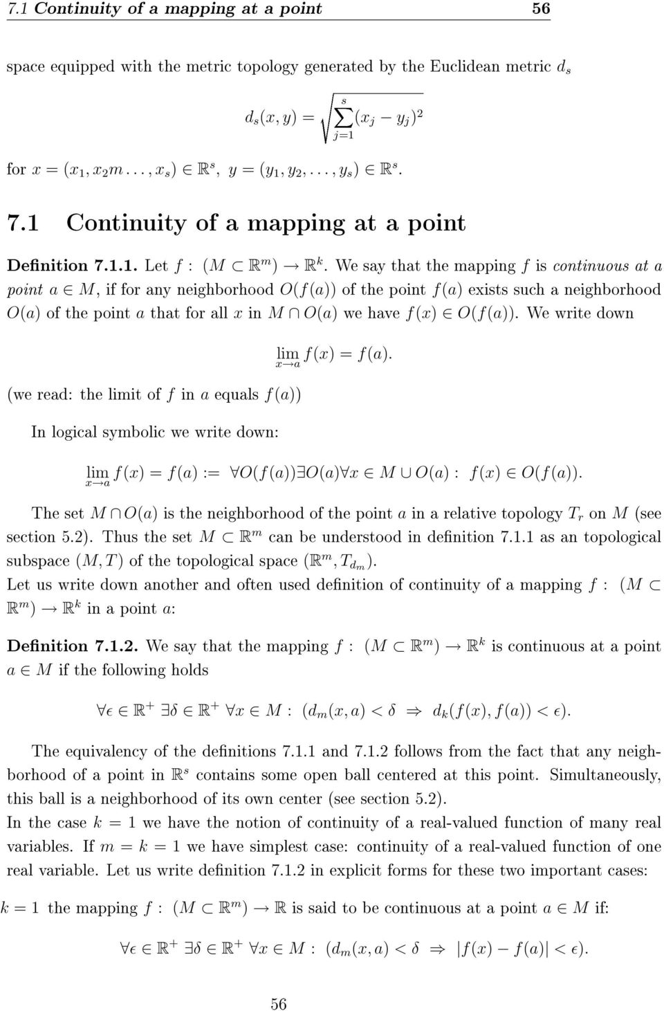 We say that the mapping f is continuous at a point a M, if for any neighborhood O(f(a)) of the point f(a) exists such a neighborhood O(a) of the point a that for all x in M O(a) we have f(x) O(f(a)).