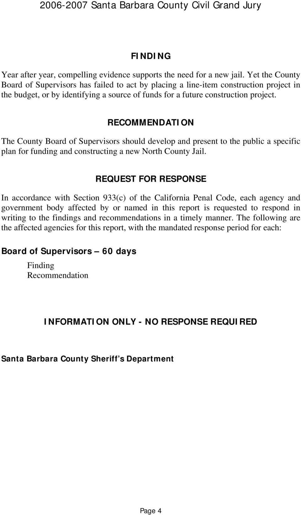 RECOMMENDATION The County Board of Supervisors should develop and present to the public a specific plan for funding and constructing a new North County Jail.
