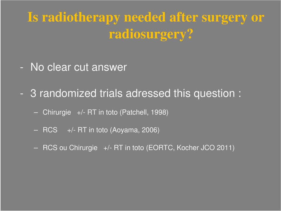 question : Chirurgie +/- RT in toto (Patchell, 1998) RCS +/- RT