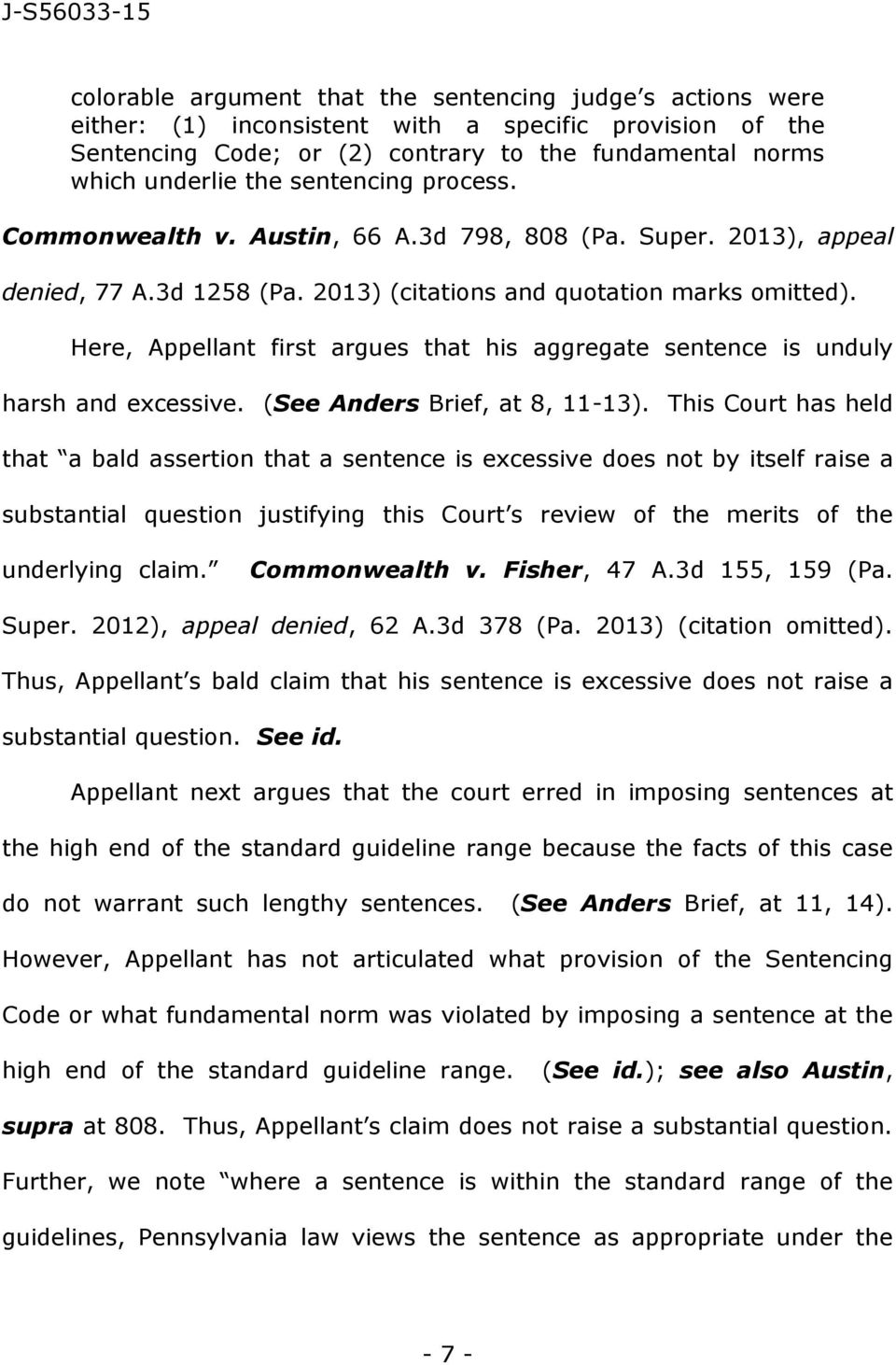 Here, Appellant first argues that his aggregate sentence is unduly harsh and excessive. (See Anders Brief, at 8, 11-13).