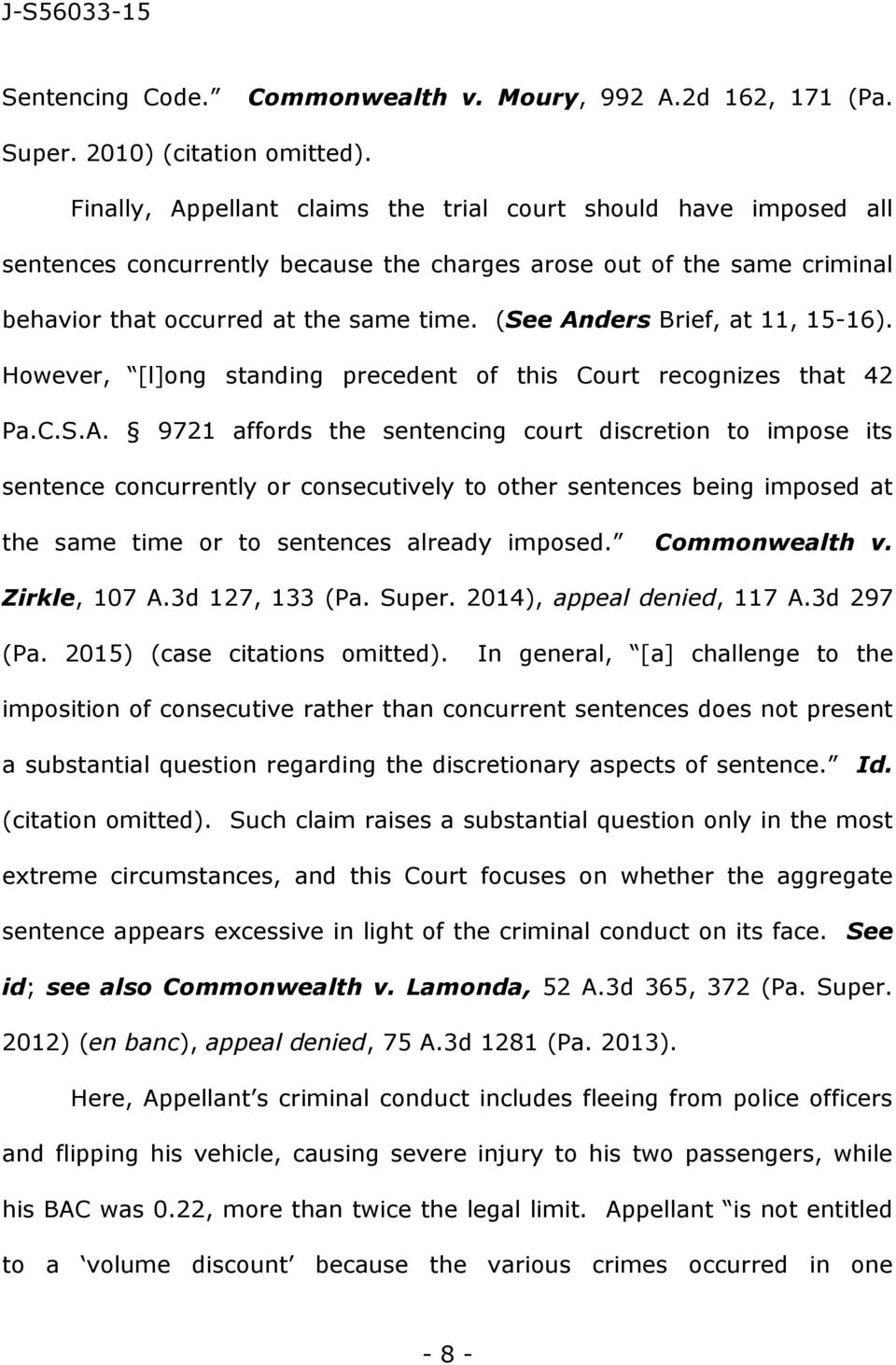 (See Anders Brief, at 11, 15-16). However, [l]ong standing precedent of this Court recognizes that 42 Pa.C.S.A. 9721 affords the sentencing court discretion to impose its sentence concurrently or consecutively to other sentences being imposed at the same time or to sentences already imposed.