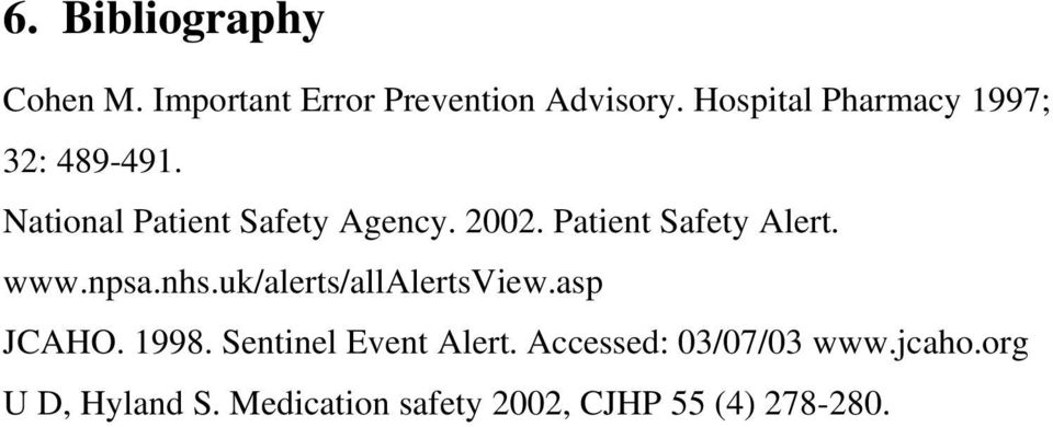 Patient Safety Alert. www.npsa.nhs.uk/alerts/allalertsview.asp JCAHO. 1998.