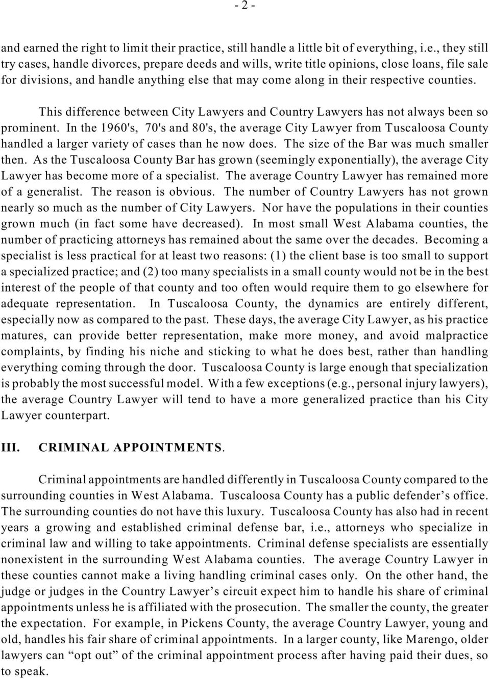 divisions, and handle anything else that may come along in their respective counties. This difference between City Lawyers and Country Lawyers has not always been so prominent.