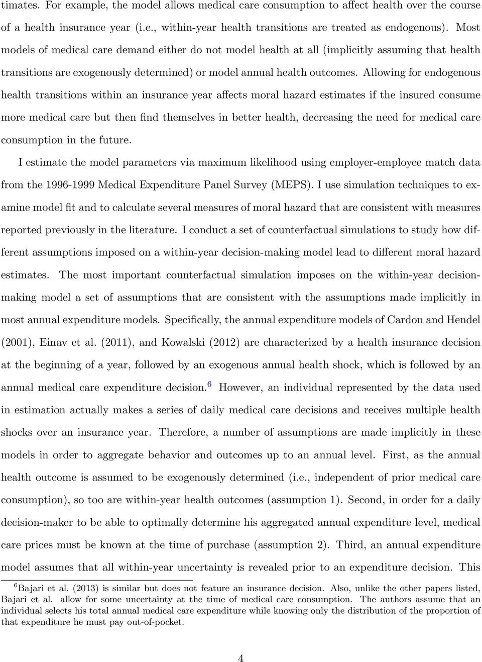 Allowing for endogenous health transitions within an insurance year affects moral hazard estimates if the insured consume more medical care but then find themselves in better health, decreasing the