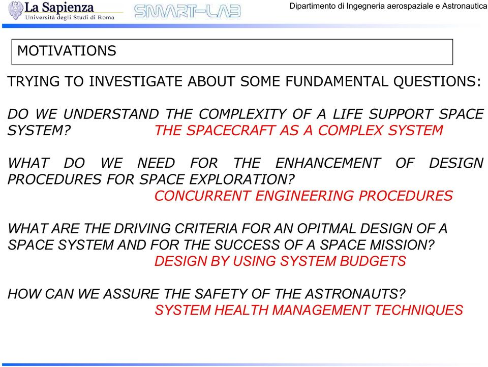 CONCURRENT ENGINEERING PROCEDURES WHAT ARE THE DRIVING CRITERIA FOR AN OPITMAL DESIGN OF A SPACE SYSTEM AND FOR THE SUCCESS OF