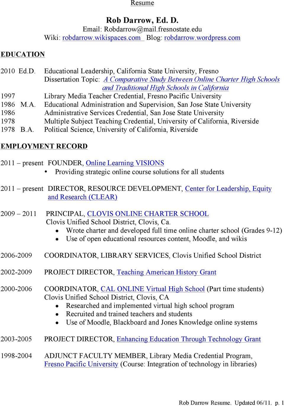Comparative Study Between Online Charter High Schools and Traditional High Schools in California 1997 Library Media Teacher Credential, Fresno Pacific University 1986 M.A.