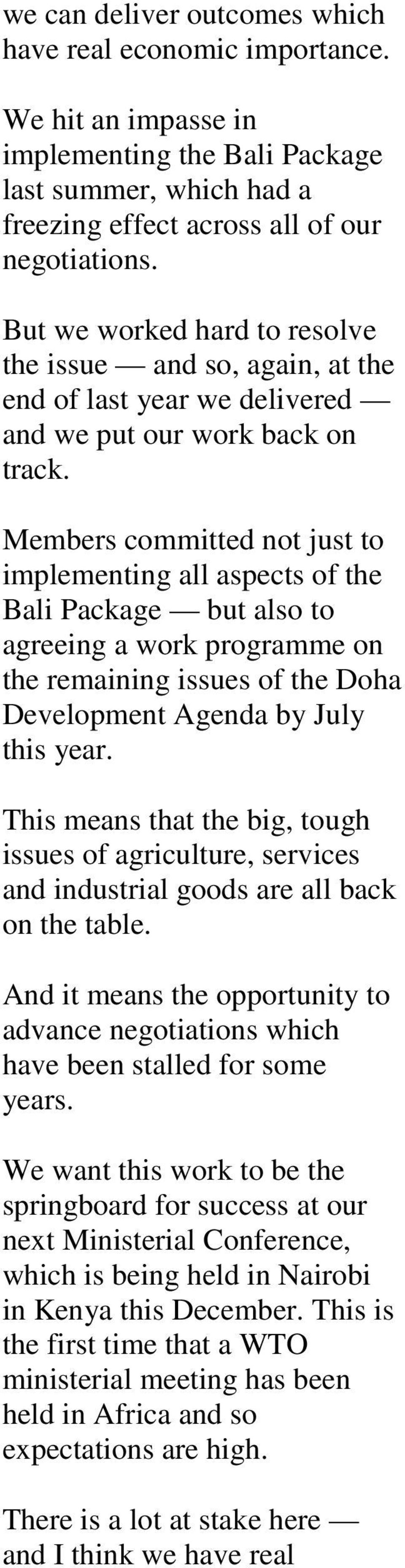 Members committed not just to implementing all aspects of the Bali Package but also to agreeing a work programme on the remaining issues of the Doha Development Agenda by July this year.