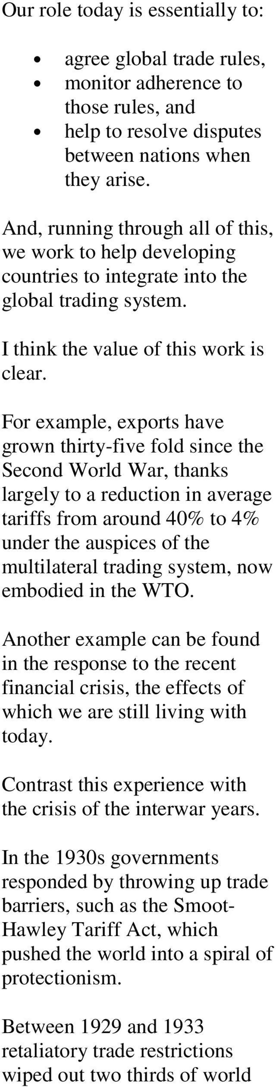 For example, exports have grown thirty-five fold since the Second World War, thanks largely to a reduction in average tariffs from around 40% to 4% under the auspices of the multilateral trading