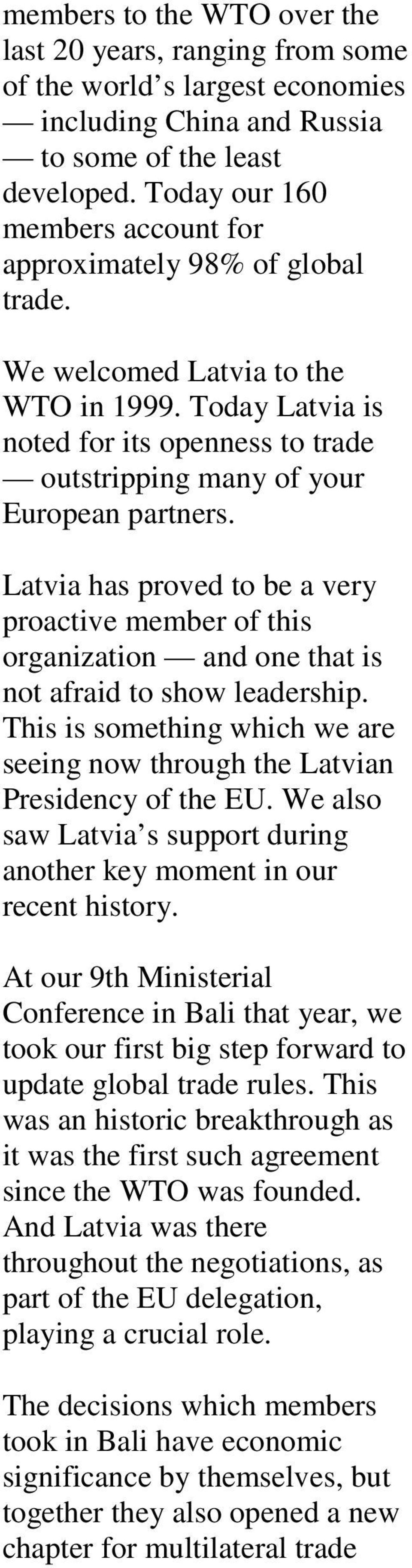 Latvia has proved to be a very proactive member of this organization and one that is not afraid to show leadership. This is something which we are seeing now through the Latvian Presidency of the EU.