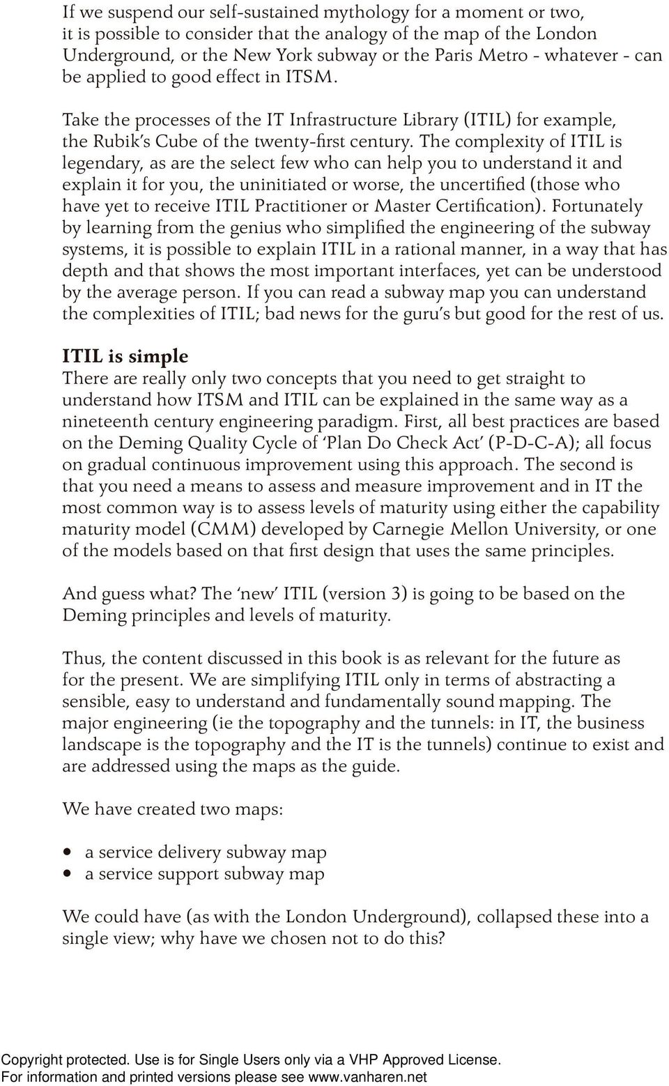 The complexity of ITIL is legendary, as are the select few who can help you to understand it and explain it for you, the uninitiated or worse, the uncertifi ed (those who have yet to receive ITIL