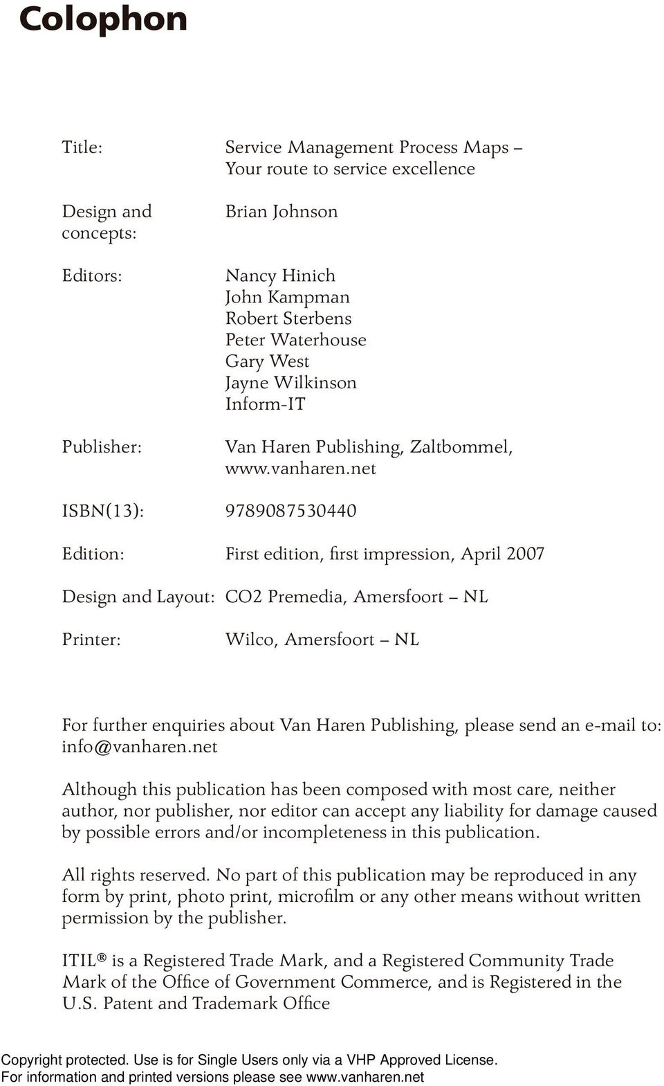 net ISBN(13): 9789087530440 Edition: First edition, fi rst impression, April 2007 Design and Layout: CO2 Premedia, Amersfoort NL Printer: Wilco, Amersfoort NL For further enquiries about Van Haren