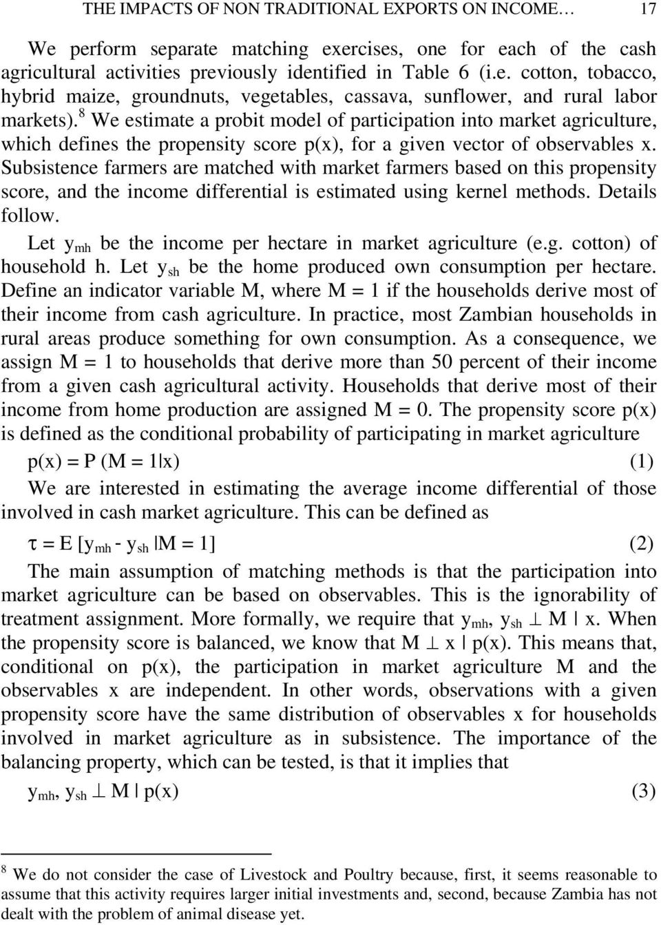 Subsistence farmers are matched with market farmers based on this propensity score, and the income differential is estimated using kernel methods. Details follow.