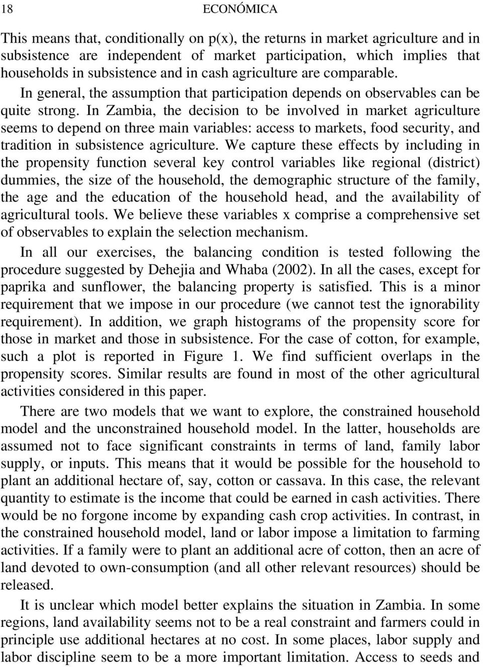 In Zambia, the decision to be involved in market agriculture seems to depend on three main variables: access to markets, food security, and tradition in subsistence agriculture.