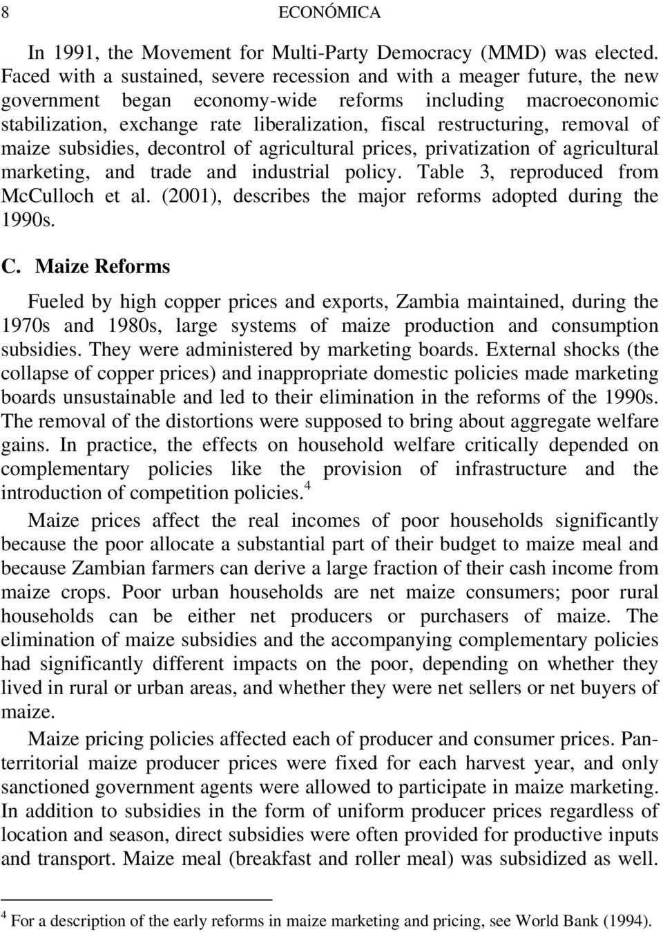 restructuring, removal of maize subsidies, decontrol of agricultural prices, privatization of agricultural marketing, and trade and industrial policy. Table 3, reproduced from McCulloch et al.