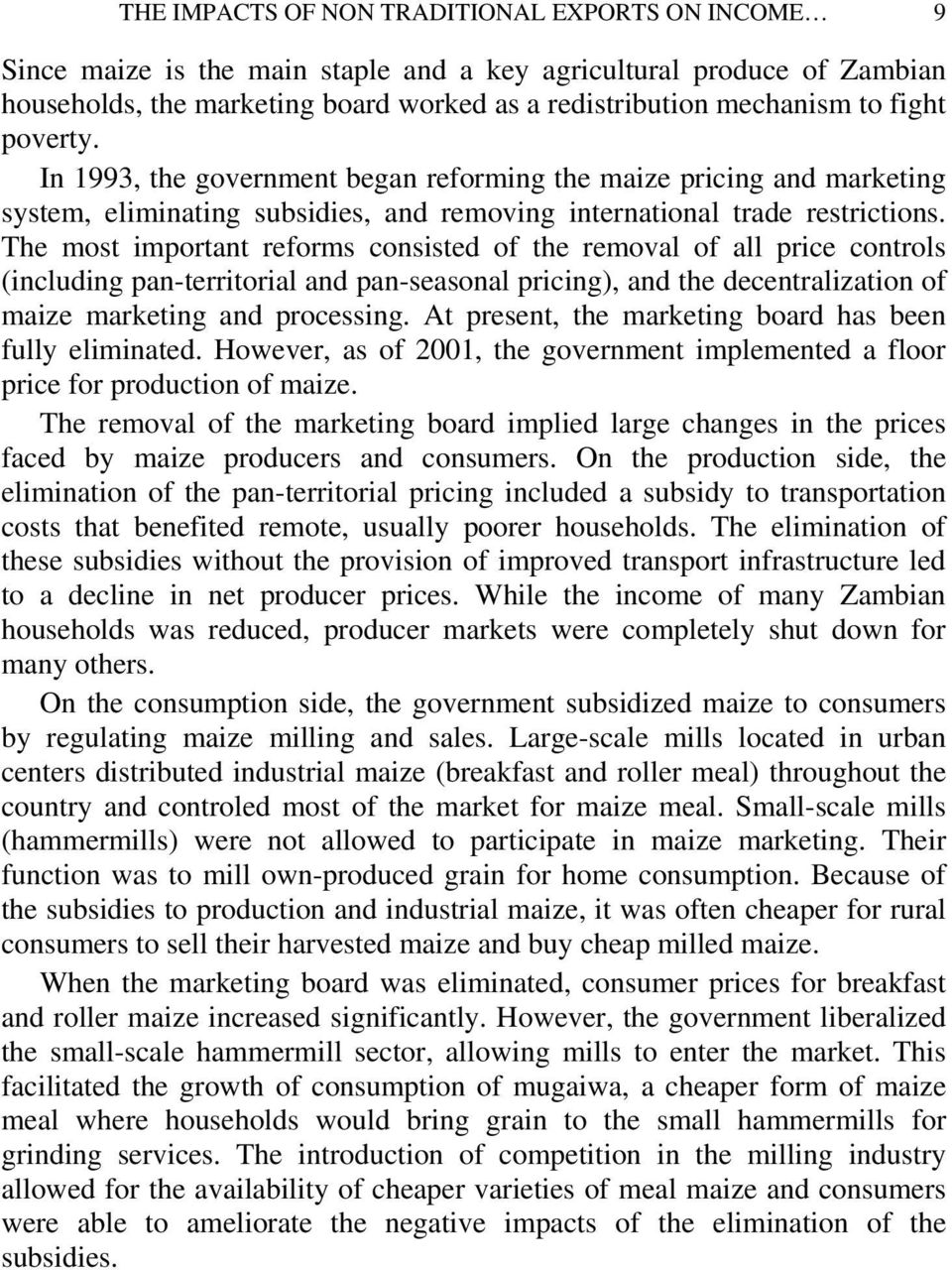 The most important reforms consisted of the removal of all price controls (including pan-territorial and pan-seasonal pricing), and the decentralization of maize marketing and processing.