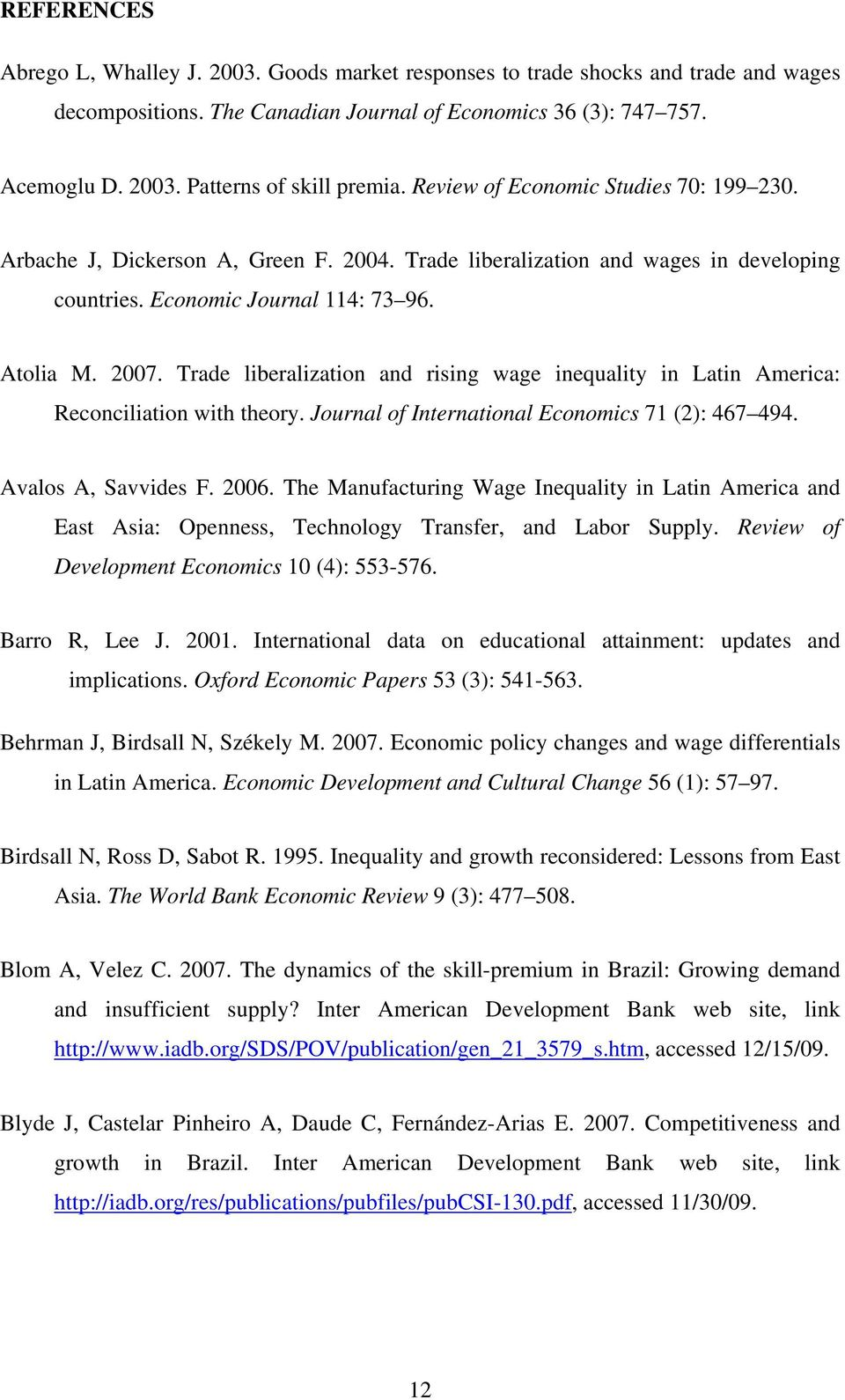 Trade liberalization and rising wage inequality in Latin America: Reconciliation with theory. Journal of International Economics 71 (2): 467 494. Avalos A, Savvides F. 2006.