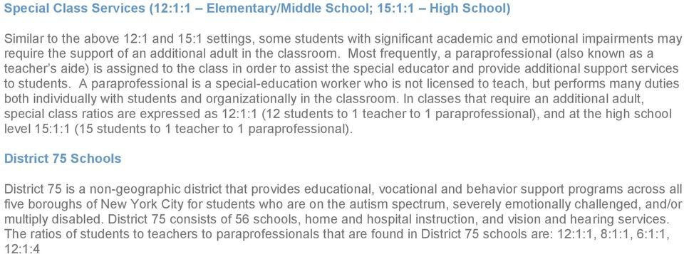 Most frequently, a paraprofessional (also known as a teacher s aide) is assigned to the class in order to assist the special educator and provide additional support services to students.