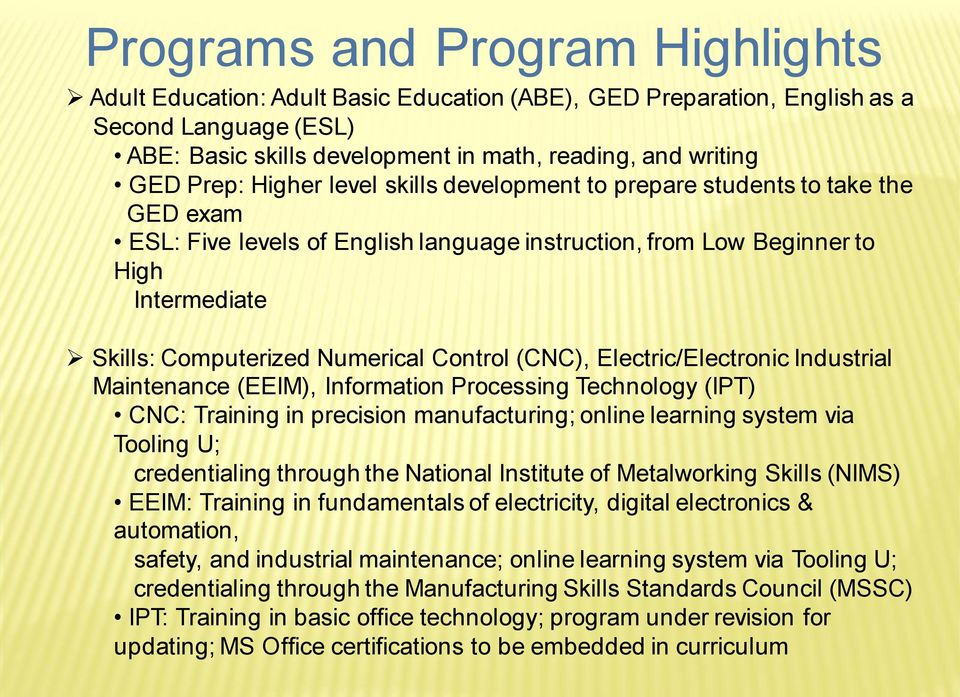 Control (CNC), Electric/Electronic Industrial Maintenance (EEIM), Information Processing Technology (IPT) CNC: Training in precision manufacturing; online learning system via Tooling U; credentialing