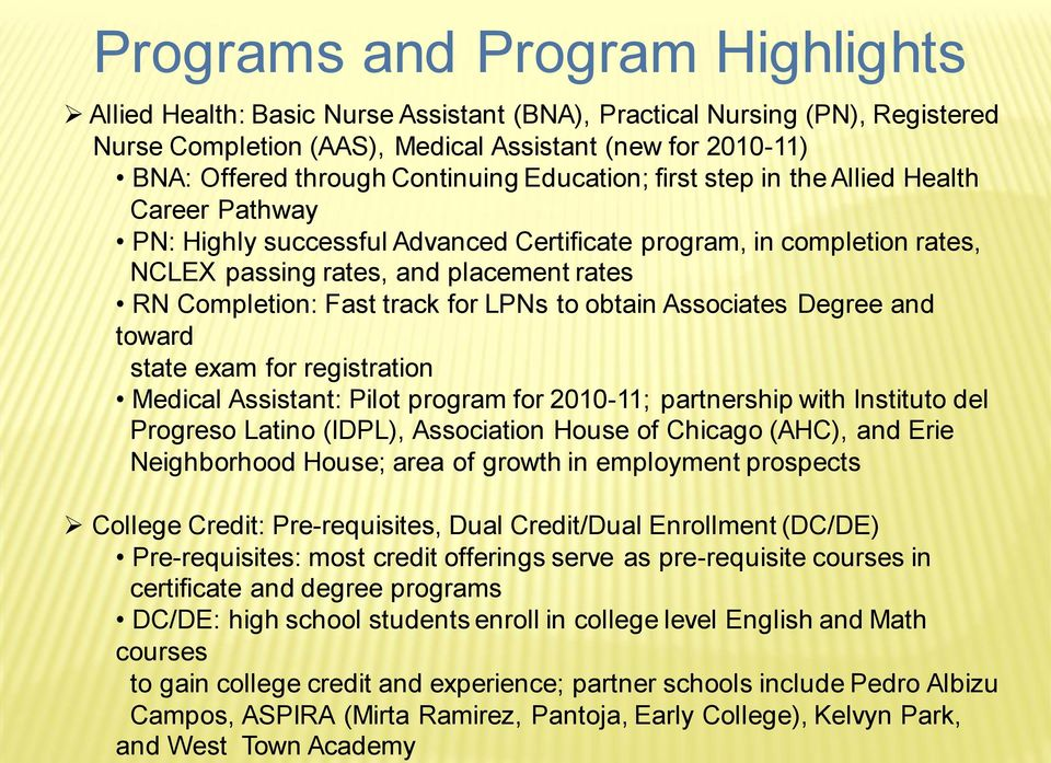 West Town Academy Programs and Program Highlights Allied Health: Basic Nurse Assistant (BNA), Practical Nursing (PN), Registered Nurse Completion (AAS), Medical Assistant (new for 2010-11) BNA: