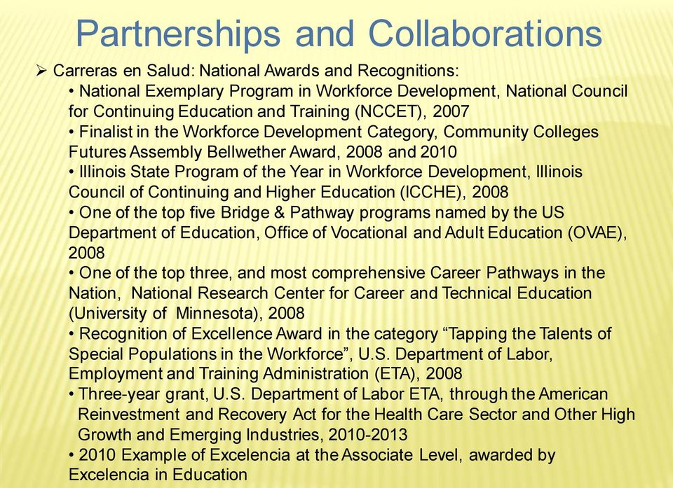 Council of Continuing and Higher Education (ICCHE), 2008 One of the top five Bridge & Pathway programs named by the US Department of Education, Office of Vocational and Adult Education (OVAE), 2008