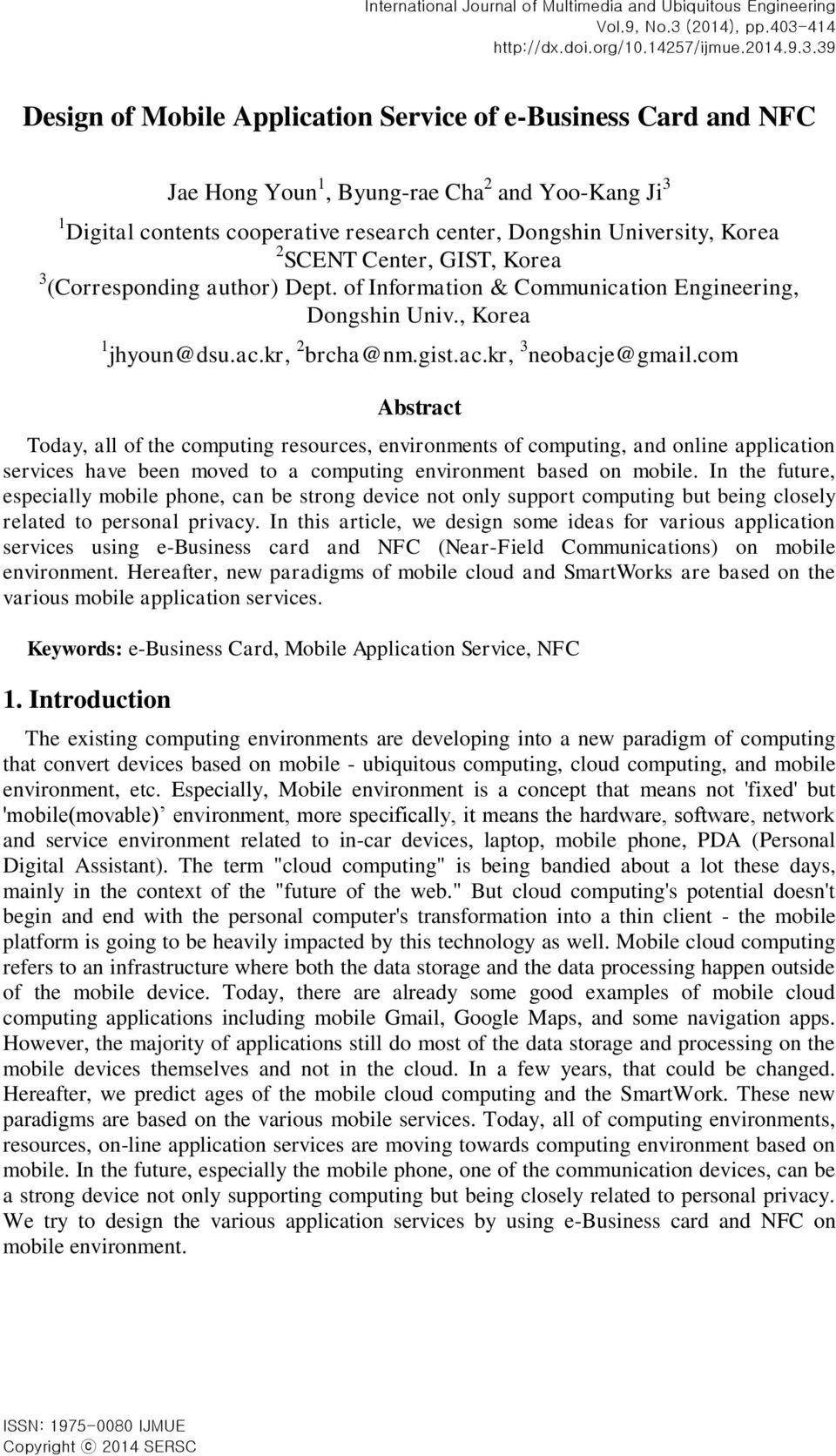 39 Design of Mobile Application Service of e-business Card and NFC Jae Hong Youn 1, Byung-rae Cha 2 and Yoo-Kang Ji 3 1 Digital contents cooperative research center, Dongshin University, Korea 2