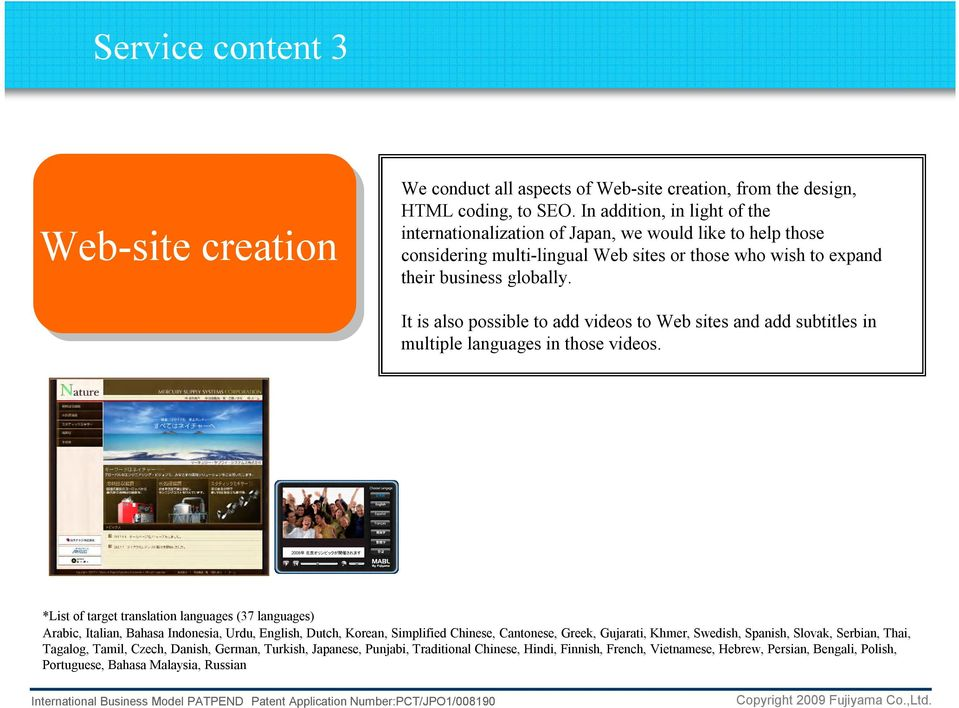 It is also possible to add videos to Web sites and add subtitles in multiple languages in those videos.