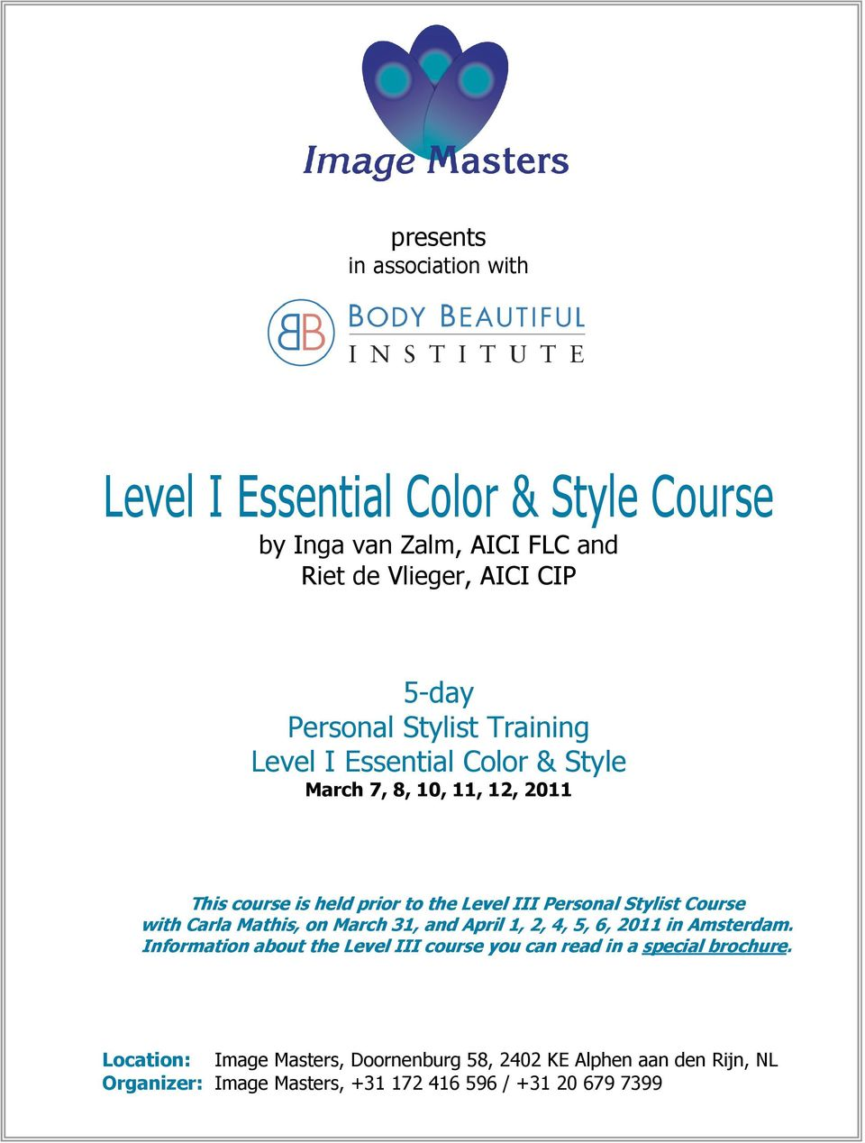 Course with Carla Mathis, on March 31, and April 1, 2, 4, 5, 6, 2011 in Amsterdam.