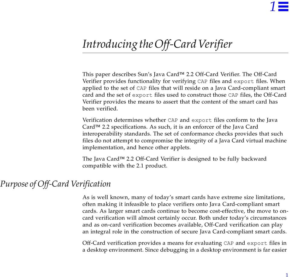 When applied to the set of CAP files that will reside on a Java Card-compliant smart card and the set of export files used to construct those CAP files, the Off-Card Verifier provides the means to