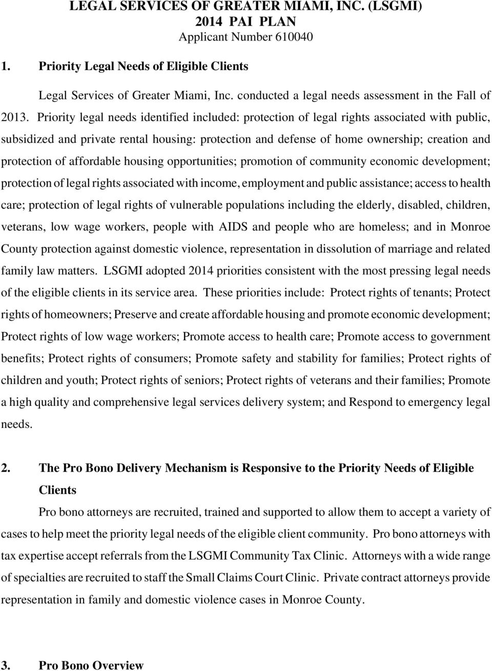 Priority legal needs identified included: protection of legal rights associated with public, subsidized and private rental housing: protection and defense of home ownership; creation and protection