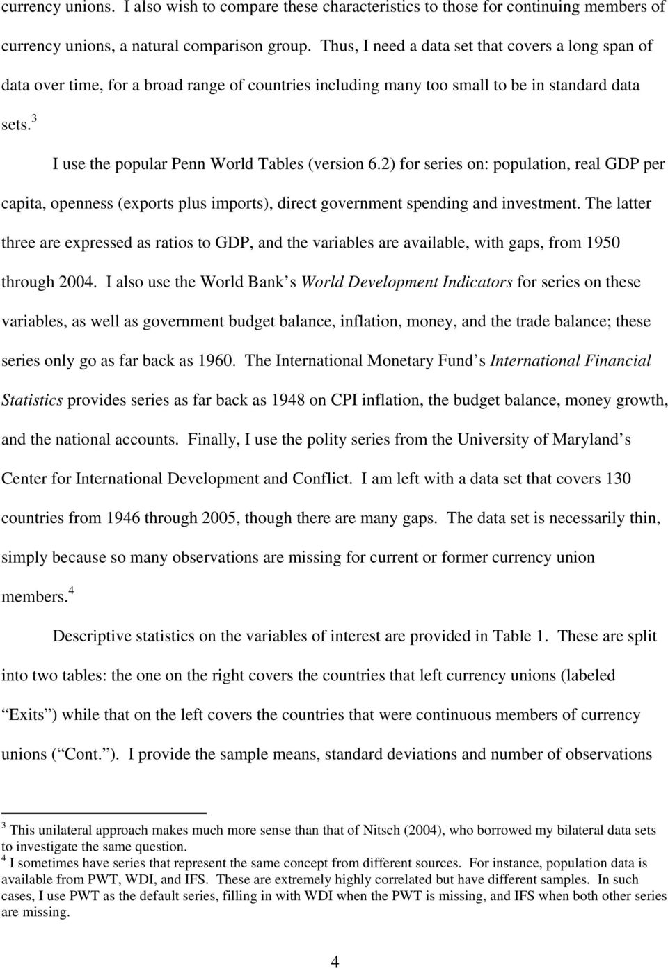 3 I use the popular Penn World Tables (version 6.2) for series on: population, real GDP per capita, openness (exports plus imports), direct government spending and investment.