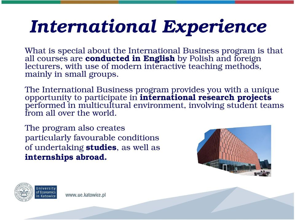 The International Business program provides you with a unique opportunity to participate in international research projects performed in