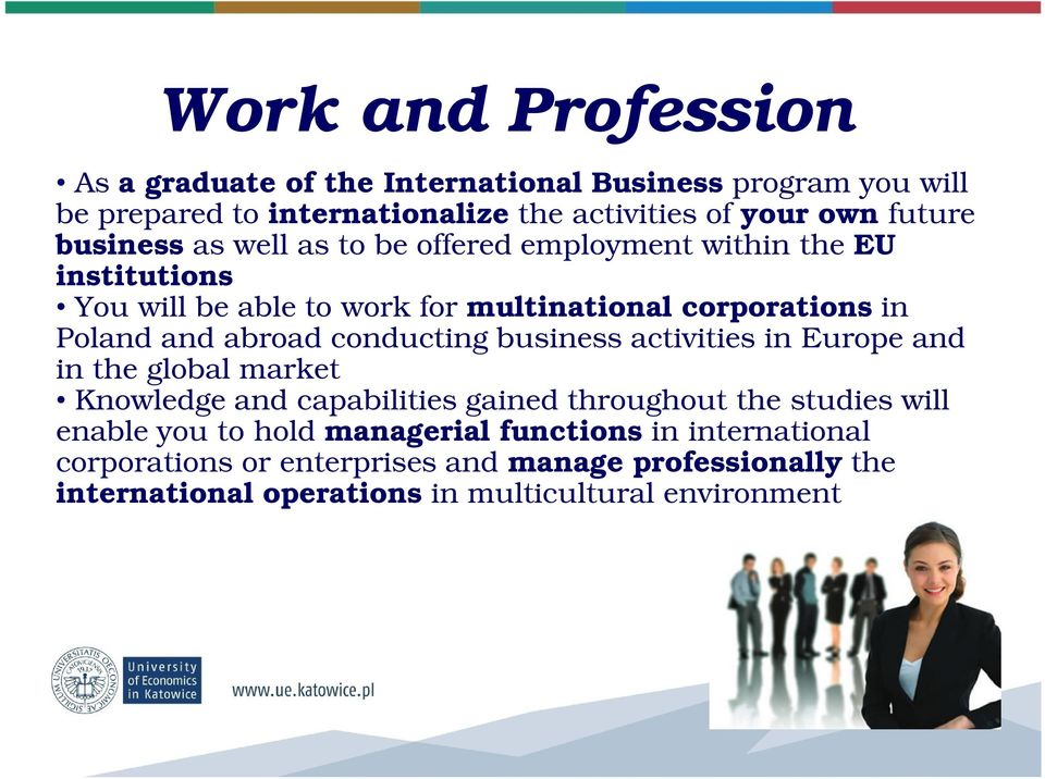 abroad conducting business activities in Europe and in the global market Knowledge and capabilities gained throughout the studies will enable you