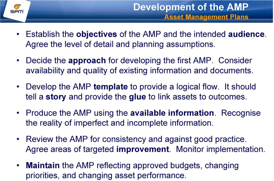 It should tell a story and provide the glue to link assets to outcomes. Produce the AMP using the available information.