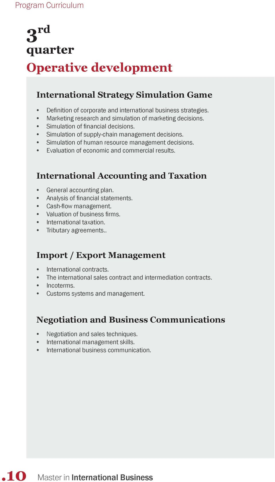Evaluation of economic and commercial results. International Accounting and Taxation General accounting plan. Analysis of financial statements. Cash-flow management. Valuation of business firms.